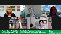 Town Hall  - Ambulatory Care Is the Future of Nursing: Adapting Patient Care Delivery Models During the Pandemic