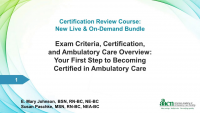 Exam Criteria, Certification, and Ambulatory Care Overview: Your First Step to Becoming Certified in Ambulatory Care