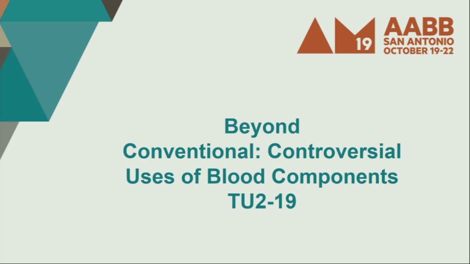 TU2-19: Beyond Conventional:Controversial Uses of Blood Components