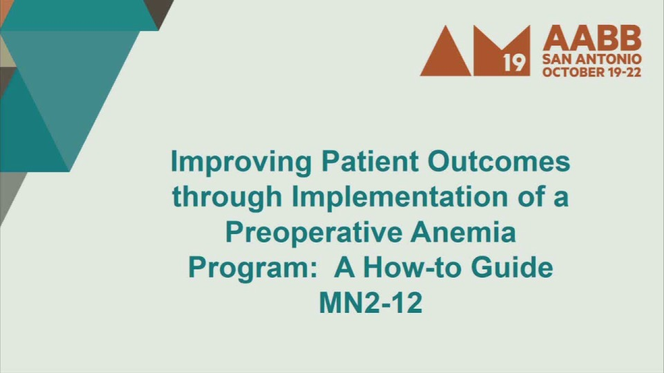 MN2-12: Improving Patient Outcomes through Implementation of a Preoperative Anemia Program:  A How-to Guide
