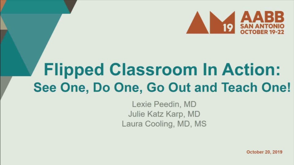 SN4-31: Flipped Classroom in Action: See One, Do One, Go out and Teach One!
