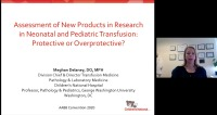 AM20-68: Assessment of New Products and Research in Neonatal and Pediatric Transfusion:  Protective or over-Protective?