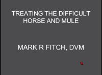 Treating the Difficult Horse and Mule