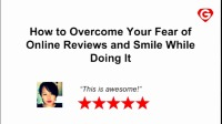 How to Overcome Your Fear of Onine Reviews and Smile While Doing It