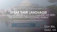 2018 Webinar - Speak Their Language! Utilizing Technology to Communicate with the Modern Orthodontic Patient