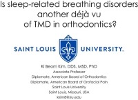 2018 Webinar - Is Sleep-Related Breathing Disorders Another Deja Vu Of Temporomandibular Disorders In Orthodontics?