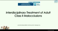 2018 AAO Annual Session - Interdisciplinary Treatment of Adult Class II Malocclusions