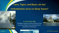 2018 AAO Annual Session - Lions and Tigers and Bears, Oh My? Orthodontists Serve on Sleep Teams?!