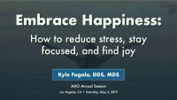 2019 AAO Annual Session - Embrace Happiness: How to Reduce Stress, Stay Focused, and Find Joy