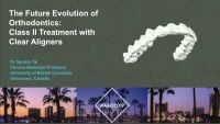 2019 AAO Annual Session - The Future Evolution of Orthodontics: Class II Treatment with Clear Aligners