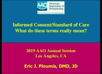 2019 AAO Annual Session - Informed Consent, Informed Refusal, Standard of Care: What Do These Terms Really Mean