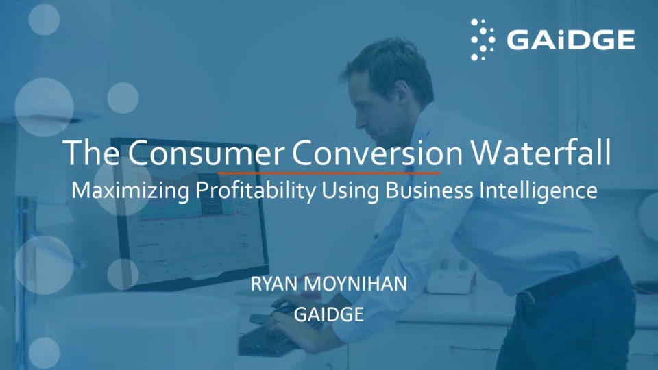 2019 Webinar - The Consumer Conversion Waterfall - Maximizing Profitability Using Business Intelligence