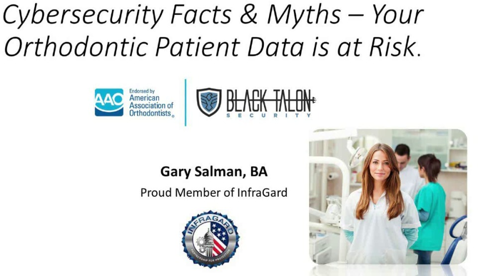 2019 AAO Webinar - Cybersecurity Facts & Myths - Your Orthodontic Patient Data is at Risk