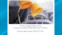 Put your Oxygen Mask on First: Taking Care of Ourselves to Best take Care of Others