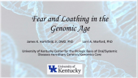 Fear and Loathing in the Genomic Age