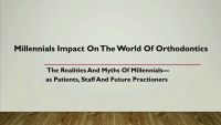 Millennials as Patients, Staff and Future Partners: Their Impact on the World of Orthodontics