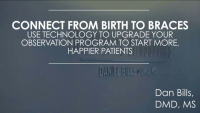 Connect from Birth to Braces: Use Technology to Upgrade Your Observation Program to Start More, Happier Patients!