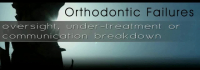 Orthodontic Failures: Oversight, Under-treatment, or Communication Breakdown?