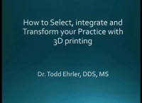 3D Printing: How to Select, Integrate and Transform Your Practice with 3D Printing