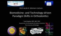 2013 Annual Session - Biomedicine- and Technology-driven Paradigm Shifts in Orthodontics - Jacob A. Salzmann Lecture