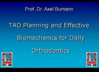 2011 Annual Session - TAD Planning and Effective Biomechanics for Daily Orthodontics/ Demystifying Predictable TAD Biomechanics: Everyone Wins!