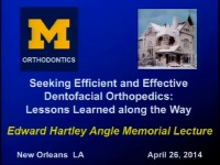 2014 Annual Session - Seeking Effective and Efficient Dentofacial Orthopedics: Lessons Learned Along the Way