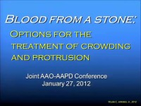 2012 Joint AAO-AAPD Conference -  Blood From a Stone: Options for the Treatment of Crowding and Protrusion/Space Management in the Mixed Dentition -  CE Credits 1.5