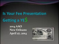 2014 Annual Session - Is Your Fee Presentation Getting a YES?