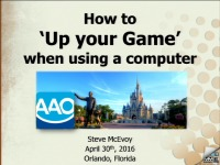 2016 AAO Annual Session - How to 'Up Your Game' in Using a Computer