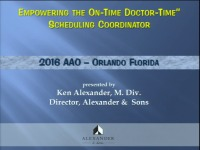 """2016 AAO Annual Session - Empowering the """"On-Time, Doctor-Time"""" Scheduling Coordinator"""