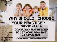 2011 Annual Session - Why Should I Choose Your Orthodontic Practice? The Changes in Communication Needed in a Competitive Market to Set Your Practice Apart!