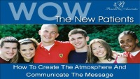2007 Annual Session - Wow The New Patient: How To Create The Atmosphere And Communicate The Message