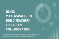 Using Makerspaces to Build Teacher/Librarian Collaboration