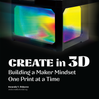CREATE in 3-D: Building a Maker Mindset One Print at a Time (Volume 48, No. 1, pgs 48-53)