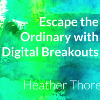 Escape the Ordinary with Digital Breakouts