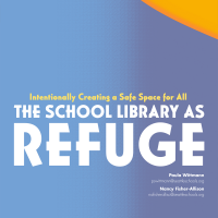 Intentionally Creating a Safe Space for All: The School Library as Refuge (Volume 48, No.3, pgs 40-49)
