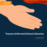 Trauma-Informed School Libraries (Volume 48, No.3, pgs 50-55)
