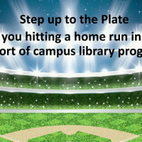 Step Up to the Plate: Are You Hitting a Home Run in Your Support of Campus Library Programs?