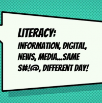 Literacy: Information, Digital, News, Media…Same S#!@, Different Day!