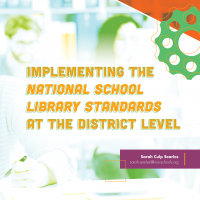 Implementing the National School Library Standards at the District Level (Volume 47, No. 5, pgs 50-55)