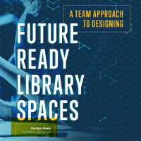 Future Ready Library Spaces (Volume 47, No. 3, pgs 8-13)