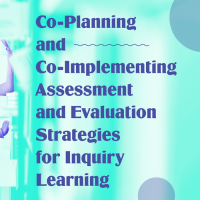 Co-Planning and Co-Implementing Assessment and Evaluation for Inquiry Learning (Volume 47, No. 3, pgs 40-47)