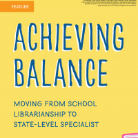Achieving Balance: Moving from School Librarianship to State-Level Specialist (Volume 47, No. 2, pgs 34-39)