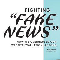 "Fighting ""Fake News"": How We Overhauled Our Website Evaluation Lessons (Volume 47, No. 1, pgs 32-36)"
