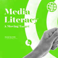 Media Literacy: A Moving Target (Volume 47, No. 1, pgs 16-23)