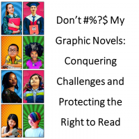 Don't #%?$ My Graphic Novels: Conquering Challenges and Protecting the Right to Read