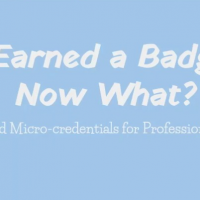 I Earned a Badge! Now What? Badging and Microcredentials for Professional Learning