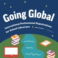 Going Global: International Professional Organizations for School Librarians  (Volume 46, No.5, pgs e1-5)