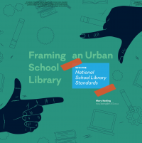 Framing an Urban School Library with the National School Library Standards (Volume 46, No.4, pgs 34-40)