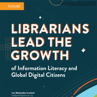 Librarians Lead the Growth of Information Literacy and Global Digital Citizens (Volume 46, No.4, pgs 28-33)